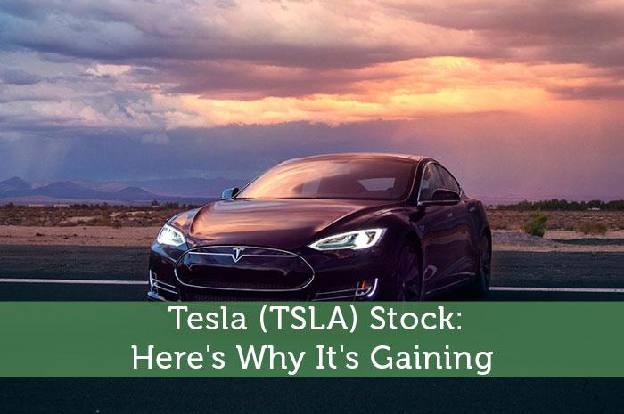 Tesla (TSLA) Stock: Here's Why It's Gaining