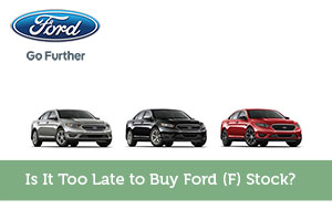 Is It Too Late to Buy Ford (F) Stock?