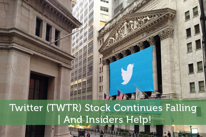 Twitter (TWTR) Stock Continues Falling | And Insiders Help!