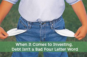 Jerry Mitchell-by-When It Comes to Investing, Debt Isn't a Bad Four Letter Word