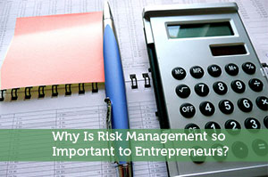 Why Is Risk Management so Important to Entrepreneurs?