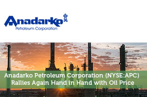 Anadarko Petroleum Corporation (NYSE:APC) Rallies Again Hand in Hand with Oil Price