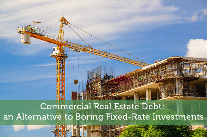 Commercial Real Estate Debt: an Alternative to Boring Fixed-Rate Investments