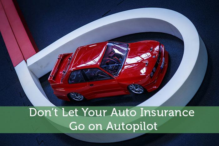 Don't Let Your Auto Insurance Go on Autopilot