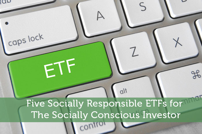 Five Socially Responsible ETFs for The Socially Conscious Investor