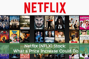 Netflix (NFLX) Stock: What a Price Increase Could Do