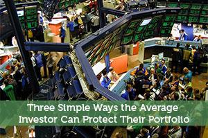 Three Simple Ways the Average Investor Can Protect Their Portfolio