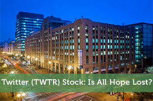 Twitter (TWTR) Stock: Is All Hope Lost?