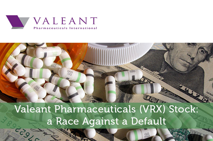 Valeant Pharmaceuticals (VRX) Stock: a Race Against a Default