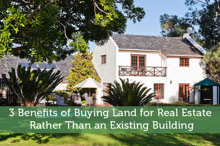 3 Benefits of Buying Land for Real Estate Rather Than an Existing Building