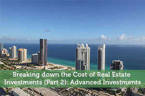 Breaking down the Cost of Real Estate Investments (Part 2): Advanced Investments