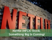 Netflix (NFLX) Stock: Something Big Is Coming!