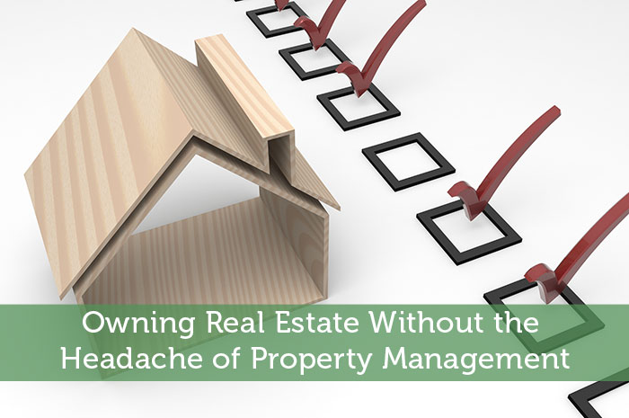 Owning Real Estate Without the Headache of Property Management