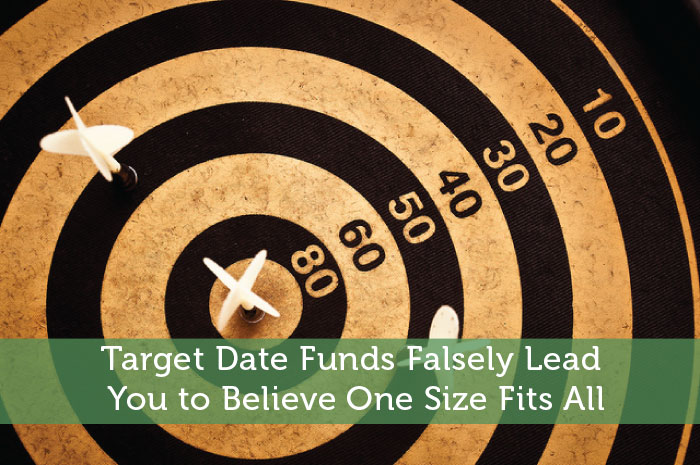 Target Date Funds Falsely Lead You to Believe One Size Fits All