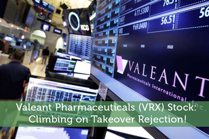 Valeant Pharmaceuticals (VRX) Stock: Climbing on Takeover Rejection!
