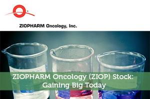 ZIOPHARM Oncology (ZIOP) Stock: Gaining Big Today