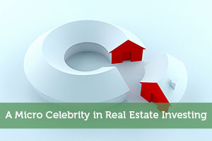 A Micro Celebrity in Real Estate Investing