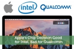 Apple's Chip Decision Good for Intel, Bad for Qualcomm
