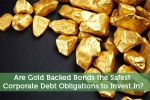 Are Gold Backed Bonds the Safest Corporate Debt Obligations to Invest In?