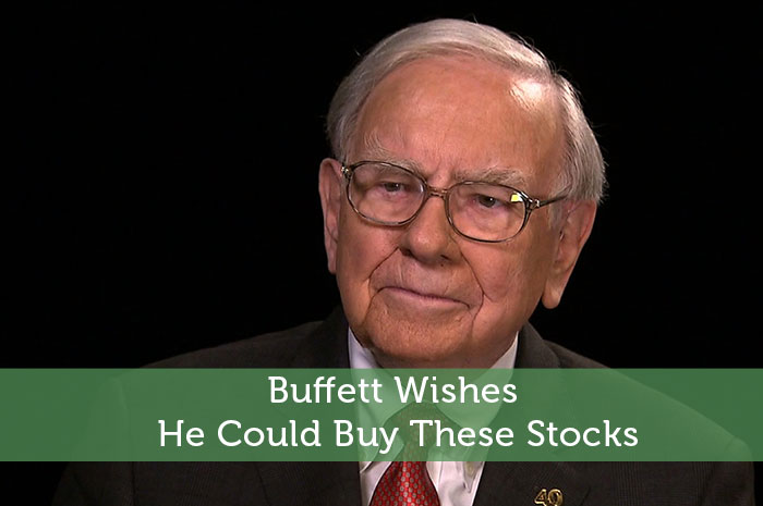 Buffett Wishes He Could Buy These Stocks