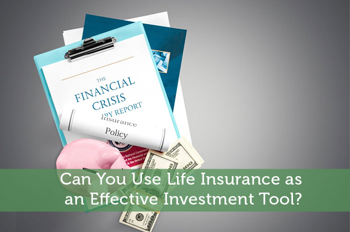 Can You Use Life Insurance as an Effective Investment Tool ...