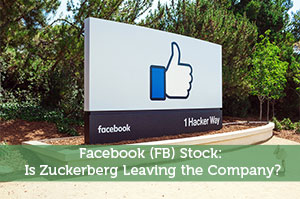 Facebook (FB) Stock: Is Zuckerberg Leaving the Company?
