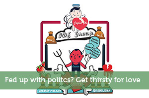 Fed up with politcs? Get thirsty for love