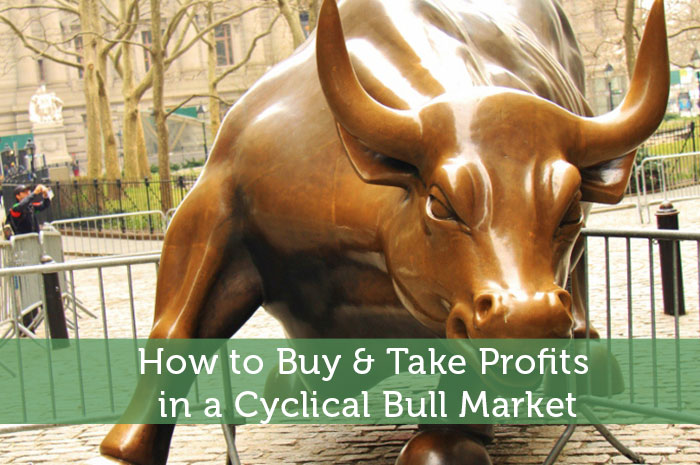 How to Buy & Take Profits in a Cyclical Bull Market