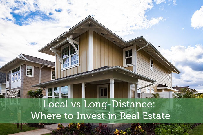 Local vs Long-Distance: Where to Invest in Real Estate