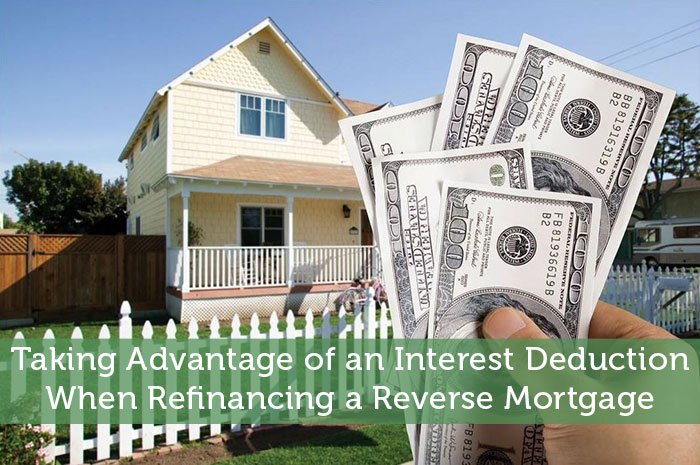 Taking Advantage of an Interest Deduction When Refinancing a Reverse Mortgage