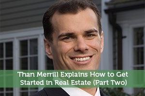 Than Merrill Explains How to Get Started in Real Estate (Part Two)