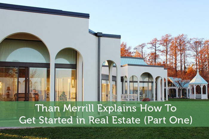 Than-Merrill-Explains-How-To-Get-Started-in-Real-Estate-Part-One