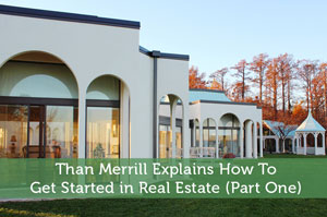Jeremy Biberdorf-by-Than Merrill Explains How To Get Started in Real Estate (Part One)