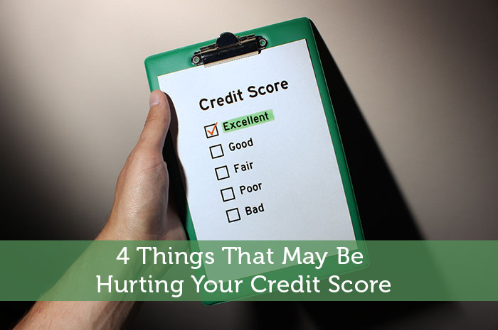 4 Things That May Be Hurting Your Credit Score