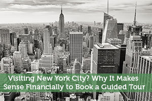 Visiting New York City? Why It Makes Sense Financially to Book a Guided Tour
