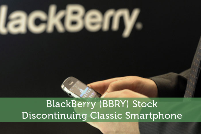 BlackBerry (BBRY) Stock: Discontinuing Classic Smartphone