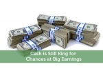 Cash is Still King for Chances at Big Earnings