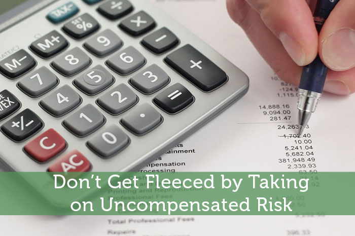 Don't Get Fleeced by Taking on Uncompensated Risk