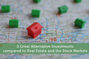 3 Great Alternative Investments compared to Real Estate and the Stock Markets