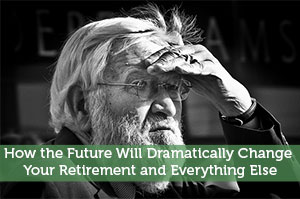 Jeremy Biberdorf-by-How the Future Will Dramatically Change Your Retirement and Everything Else