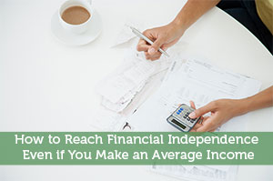 How to Reach Financial Independence Even if You Make an Average Income