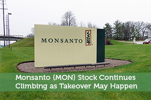 Monsanto (MON) Stock Continues Climbing as Takeover May Happen