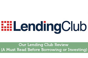 Our Lending Club Review (A Must Read Before Borrowing or Investing)