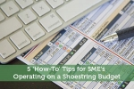 5 'How-To' Tips for SME's Operating on a Shoestring Budget