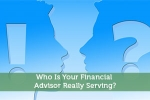 Who Is Your Financial Advisor Really Serving?