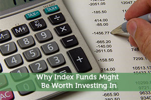 Why Index Funds Might Be Worth Investing In