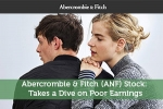 Abercrombie & Fitch (ANF) Stock: Takes a Dive on Poor Earnings