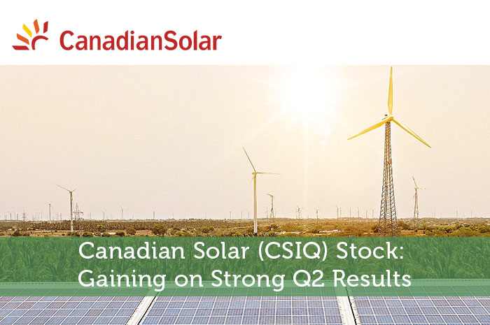 Canadian Solar (CSIQ) Stock: Gaining on Strong Q2 Results