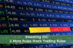Investing 101: 2 More Rules Stock Trading Rules