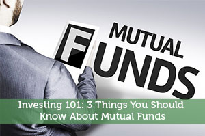 Investing 101: 3 Things You Should Know About Mutual Funds
